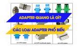 Đầu nối quang Adapter là gì? Các loại Adapter phổ biến